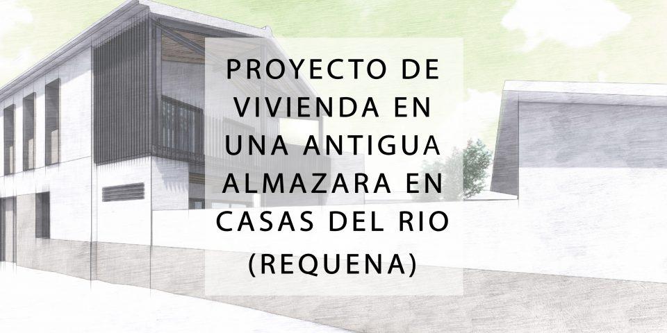 Vivienda en una antigua almazara en Casas del Río (Requena)_2020_2021